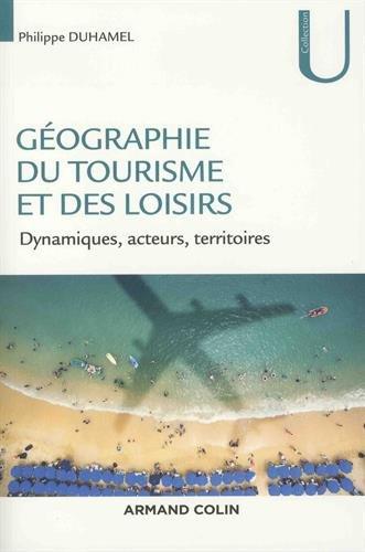 Gographie du tourisme et des loisirs - Dynamiques, acteurs, territoires