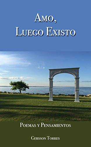 Amo, Luego Existo: Poemas y Pensamientos por Gersson Torres