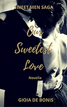 OUR SWEETEST LOVE: La prima novella della Sweet Men Saga di [DE BONIS, GIOIA]