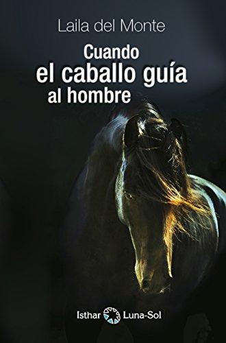Descargar Libro Cuando el caballo guía al hombre de LAILA DEL MONTE