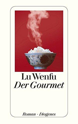 Der Gourmet: Leben und Leidenschaft eines chinesischen Feinschmeckers (detebe, Band 22785)
