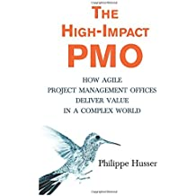 The High-Impact PMO: How Agile Project Management Offices Deliver Value in a Complex World