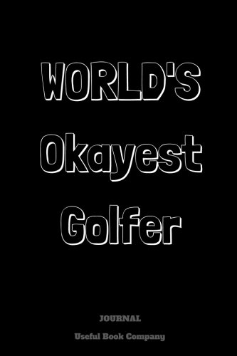 World's Okayest Golfer: Journal notebook, 6 x 9 inches por Useful Book Company