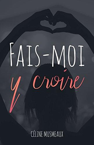Fais-moi y croire par Céline Musmeaux