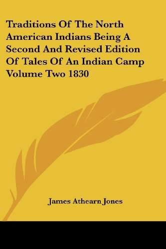 Traditions of the North American Indians: Being a Second and Revised Edition of Tales of an Indian Camp Volume Two 1830