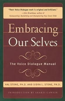 Embracing Our Selves: Voice Dialogue Manual de [Stone Ph.D., Hal, Sidra L., Ph.D. Stone]