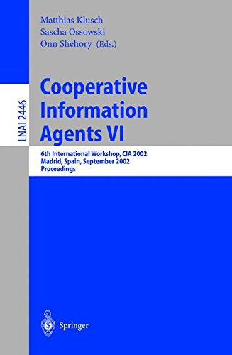 Cooperative Information Agents VI: 6th International Workshop, Cia 2002 Madrid, Spain, September 2002 Proceedings: 6th International Workshop, CIA ... Notes in Computer Science, Band 2446 (2446-systeme)