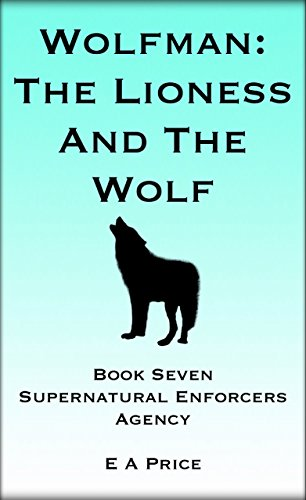 Wolfman: The Lioness and The Wolf: Book Seven Supernatural Enforcers Agency (English Edition)