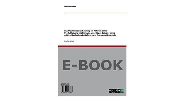 marktzutrittsentscheidung im rahmen einer produktdiversifikation dargestellt am beispiel eines mittelstndischen zulieferers der automobilindustrie - Produktdiversifikation Beispiel