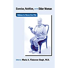 Exercise, Nutrition and the Older Woman: Wellness for Women Over Fifty (English Edition)