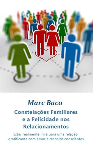 Constelações Familiares e a Felicidade nos Relacionamentos (Portuguese Edition) por Marc Baco
