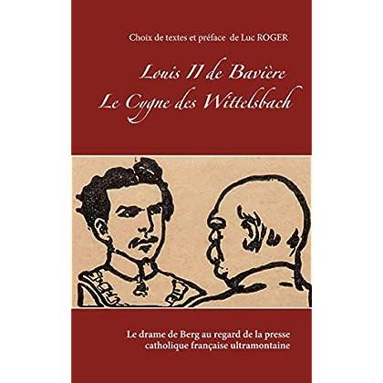 Louis II de Bavière. Le Cygne des Wittelsbach.: Le drame de Berg au regard de la presse catholique française ultramontaine