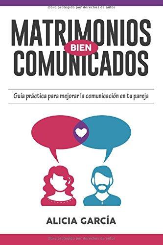 Matrimonios Bien Comunicados: Guía práctica para mejorar la comunicación en tu pareja
