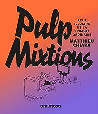 Pulp mixtions : Petit illustré de la cruauté ordinaire par Matthieu Chiara