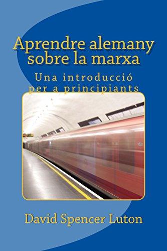 Aprendre alemany sobre la marxa: Una introducció per a principiants (Catalan Edition) por David Spencer Luton