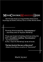 MindControlMarketing.com: How Everyday People are Using Forbidden Mind Control Psychology and Ruthless Military Tactics to Make Millions Online by Mark Joyner (2002-09-01)