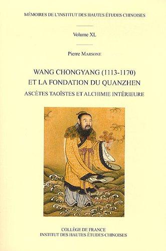 Wang Chongyang (1113-1170) et la fondation du Quanzhen : Ascètes taoïstes et alchimie intérieure