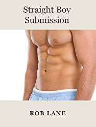 Straight Boy Submission (A Hot Gay Sex Story)