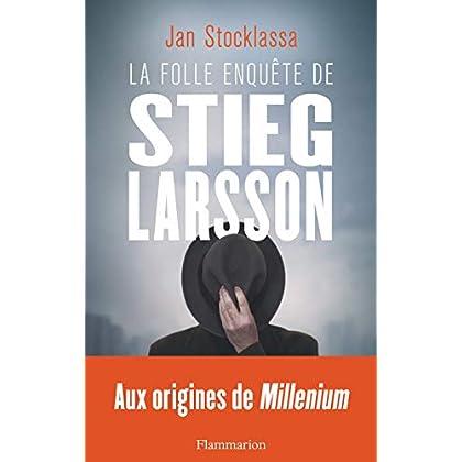 La folle enquête de Stieg Larsson : Aux origines de Millenium
