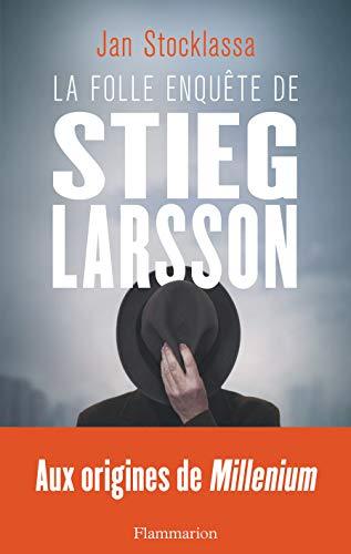 La folle enquête de Stieg Larsson (Documents, témoignages  et essais d'actualité)