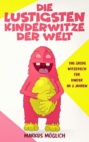Witzebuch Kinder ab 8 Jahren: Die lustigsten Kinderwitze der Welt. Witzebuch kinder ab 8, Witze für Kinder, Witze für Erstleser, Kinderwitze ab 8, Kinderbücher ab 8, Kinderbücher Witze, Witze Buch