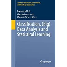 Classification, (Big) Data Analysis and Statistical Learning (Studies in Classification, Data Analysis, and Knowledge Organization)