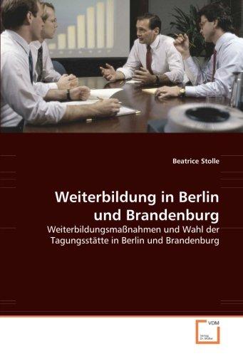 Weiterbildung in Berlin und Brandenburg: Weiterbildungsmaßnahmen und Wahl der Tagungsstätte in Berlin und Brandenburg