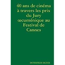 40 ans de cinéma à travers les prix du Jury oecuménique au Festival de Cannes