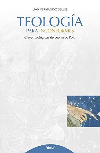 Teología para inconformes: Claves teológicas de Leonardo Polo ...