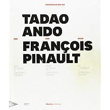 Tadao Ando for/per/pour François Pinault: From Ile Seguin to Punta Della Dogana / Dall' Ile Seguin a Punta della Dogana / de l'Ile Seguin a Punta della Dogana