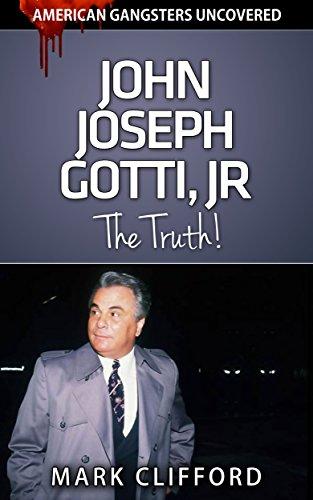 John Joseph Gotti, Jr - The Truth! (American Gangsters Uncovered Book 3) (English Edition) (Gotti John Jr)