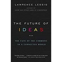 The Future of Ideas: The Fate of the Commons in a Connected World (English Edition)