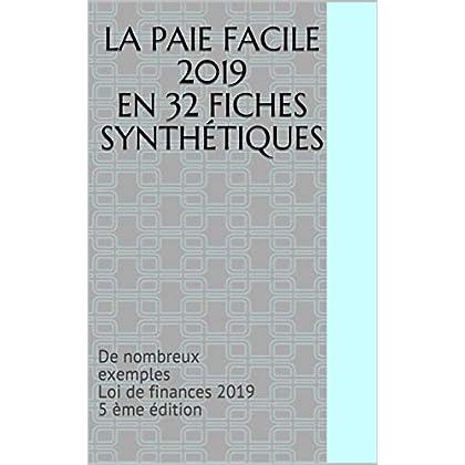 LA PAIE FACILE 2019 en 32 fiches synthétiques: De nombreux exemples Loi de finances 2019 5 ème édition