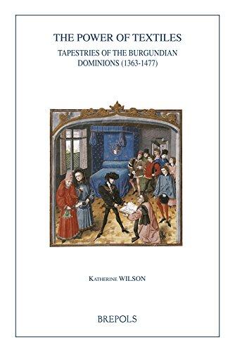 The Power of Textiles: Tapestries of the Burgundian Dominions (1363-1477) (Burgundica) por Katherine Wilson
