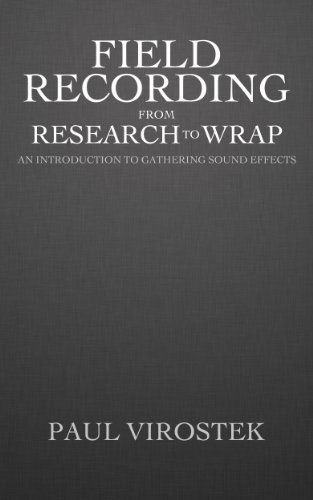Field Recording: From Research to Wrap: An Introduction to Gathering Sound Effects (English Edition)