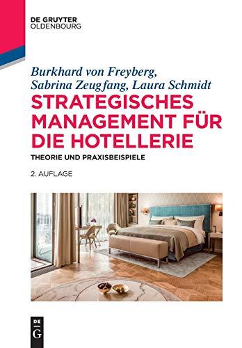 Strategisches Management für die Hotellerie: Theorie und Praxisbeispiele (De Gruyter Studium)