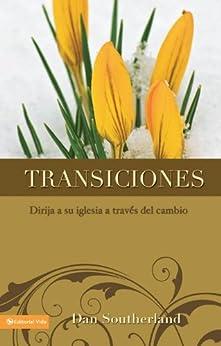 Transiciones: Dirija a su iglesia a través del cambio de [Southerland, Dan]