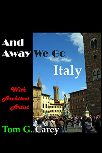 And Away We Go Italy with Architect  Artist  Tom G. Carey (English Edition) por Tom Carey