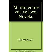 Mi mujer me vuelve loco. Novela. [Tapa blanda] by MITHOIS, Marcel.-