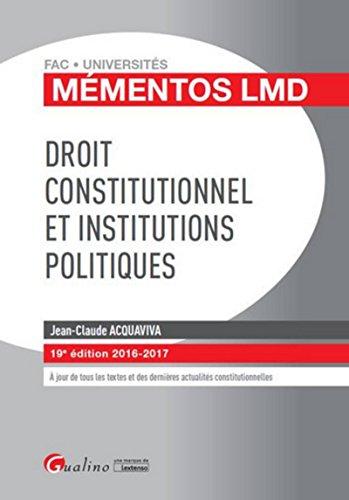 Mémentos LMD - Droit constitutionnel et Institutions politiques 2016-2017, 19ème Ed.