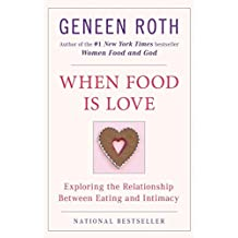 When Food Is Love: Exploring the Relationship Between Eating and Intimacy by Geneen Roth (1992-07-01)