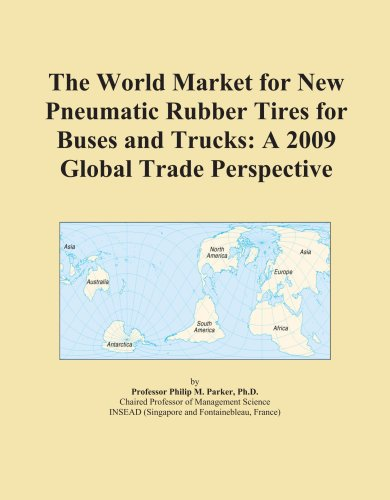 The World Market for New Pneumatic Rubber Tires for Buses and Trucks: A 2009 Global Trade Perspective