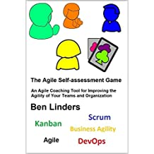 The Agile Self-assessment Game: An Agile Coaching Tool for Improving the Agility of Your Teams and Organization (English Edition)