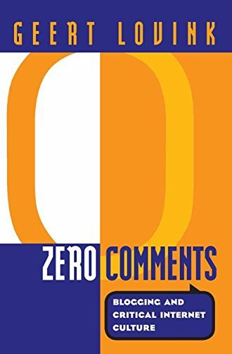 Zero Comments: Blogging and Critical Internet Culture by Geert Lovink (31-Aug-2007) Paperback