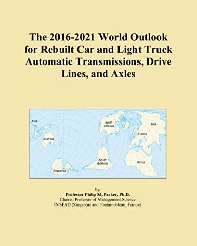 The 2016-2021 World Outlook for Rebuilt Car and Light Truck Automatic Transmissions, Drive Lines, and Axles
