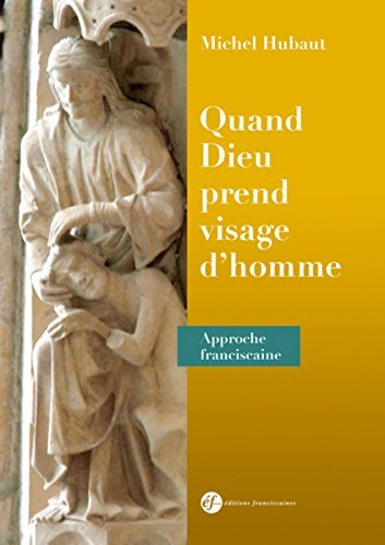 Quand Dieu prend visage d'homme : Approche franciscaine par Michel Hubaut