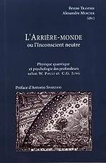 L'arrière-monde ou l'inconscient neutre - Physique quantique et psychologie des profondeurs selon W. Pauli et C.G. Jung de Bruno Traversi