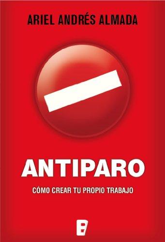 Antiparo: Cómo crear tu propio trabajo por Ariel Andrés Almada