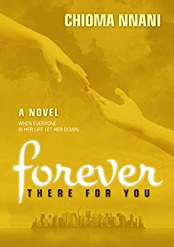 Forever There For You: When everyone in her life let her down ... (English Edition) par [Nnani, Chioma]