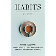 Habits : 5O Best Habits To Create A Successful Life And Break Bad Habits Permanently!